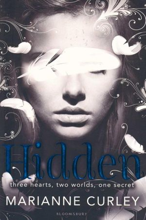 Hidden : Three hearts, Two worlds, One secret - Marianne Curley