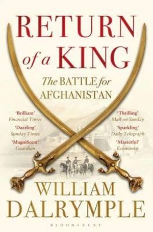 Return of a King : The Battle for Afghanistan - William Dalrymple