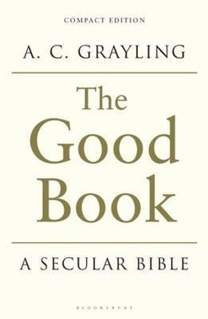 The Good Book : A Secular Bible - A. C. Grayling