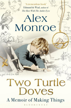 Two Turtle Doves : A Memoir of Making Things - Alex Monroe