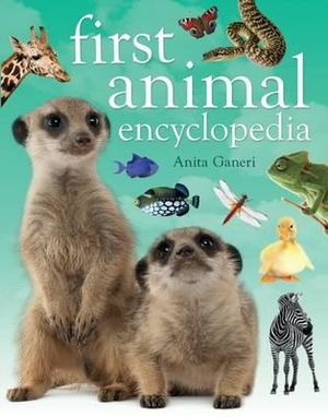 First Animal Encyclopedia - Anita Ganeri