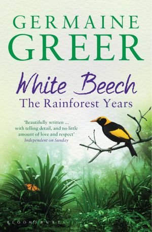 White Beech : The Rainforest Years - Germaine Greer