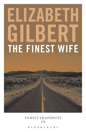 The Finest Wife : Family Snapshots - Elizabeth Gilbert