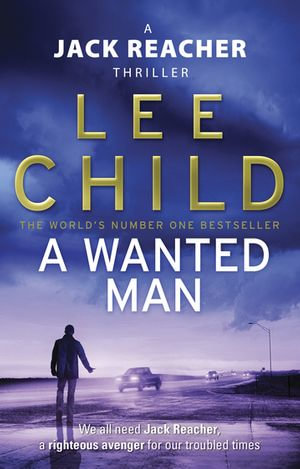 A Wanted Man : Jack Reacher Series : Book 17 - Lee Child