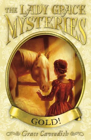 The Lady Grace Mysteries : Gold - Grace Cavendish