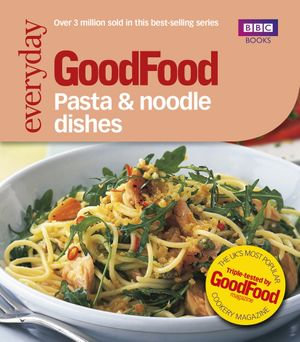Good Food : Pasta and Noodle Dishes: Triple-tested Recipes - Jeni Wright