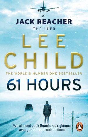 61 Hours : Jack Reacher Series : Book 14 - Lee Child