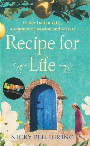 Recipe For Life : Under Italian Skies, A Summer Of Passion And Secrets - Nicky Pellegrino