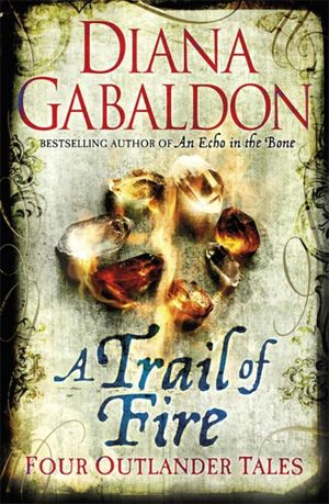 A Trail of Fire : Outlander Series : Volume 7 - Diana Gabaldon