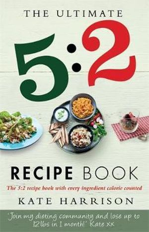 The Ultimate 5:2 Diet Recipe Book : Easy, Calorie-Counted Fast Day Meals You'll Love - Kate Harrison