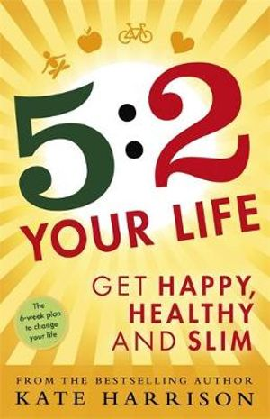 5:2 Your Life : Get Happy, Healthy and Slim - Kate Harrison