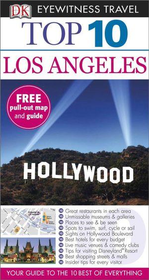 DK Eyewitness Top 10 Travel Guide : Los Angeles : DK Eyewitness Top 10 Travel Guide - Dorling Kindersley