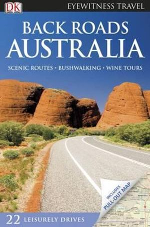 DK Eyewitness Travel Guide : Back Roads Australia : Scenic Routes, Bushwalking & Wine Tours - Dorling Kindersley
