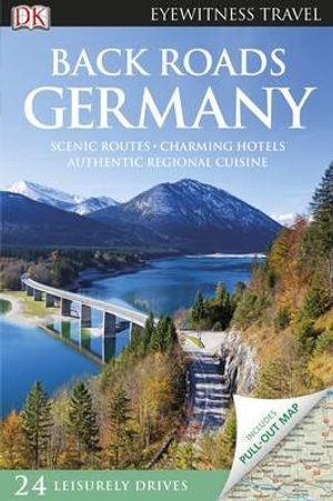 DK Eyewitness Travel Guide : Back Roads Germany : Includes Pull Out Map - Dorling Kindersley