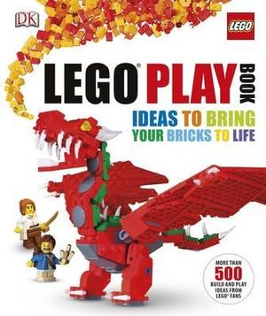 LEGO Play Book : Ideas To Bring Your Bricks to Life - Dorling Kindersley