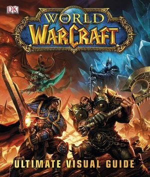 World of Warcraft : The Ultimate Visual Guide - Dorling Kindersley