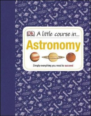 A Little Course in Astronomy - Dorling Kindersley