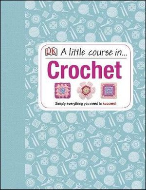 A Little Course in Crochet - Dorling Kindersley