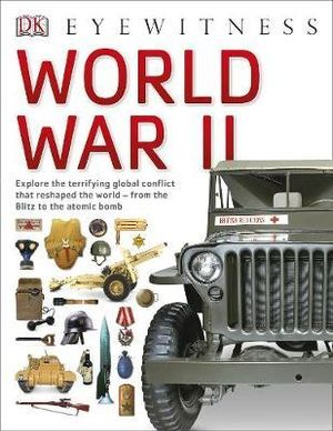 DK Eyewitness : World War II : Eyewitness - Dorling Kindersley