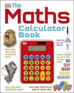 The Maths Calculator Book : Reissues Education 2014 - Dorling Kindersley