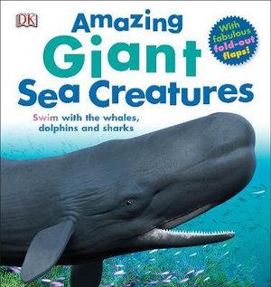 Amazing Giant Sea Creatures - Dorling Kindersley