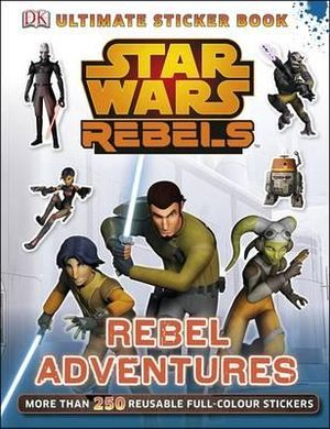 Star Wars: Rebels: Rebel Adventures: Ultimate Sticker Book : More Than 250 Reusable Full-Color Stickers - Dorling Kindersley