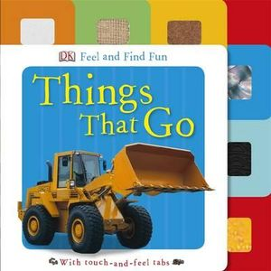 Feel and Find Fun : Things That Go : Feel and Find - Dorling Kindersley