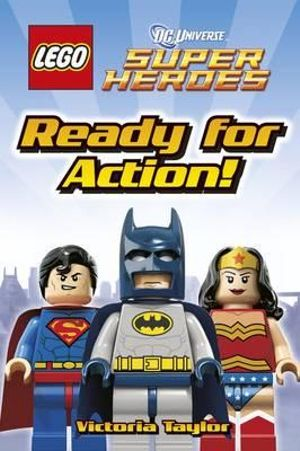 LEGO DC Universe Super Heroes : Ready for Action! : DK Readers : Level 1 - Victoria Taylor