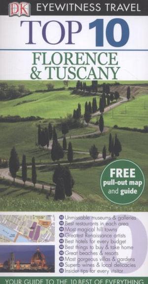 DK Eyewitness Travel Guide : Top 10 Florence & Tuscany : Florence & Tuscany - Dorling Kindersley