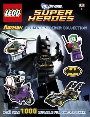 LEGO Batman Ultimate Sticker Collection : DC Universe Super Heroes : More Than 1000 Reusable Full-Colour Stickers - Dorling Kindersley