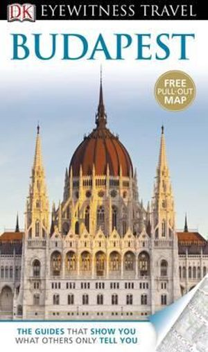DK Eyewitness Travel Guide : Budapest : DK Eyewitness Travel Guide - Dorling Kindersley