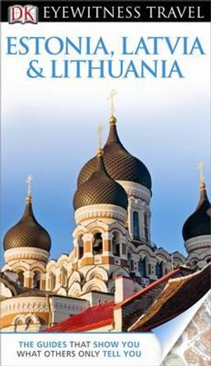 DK Eyewitness Travel Guide : Estonia, Latvia & Lithuania - Howard Jarvis