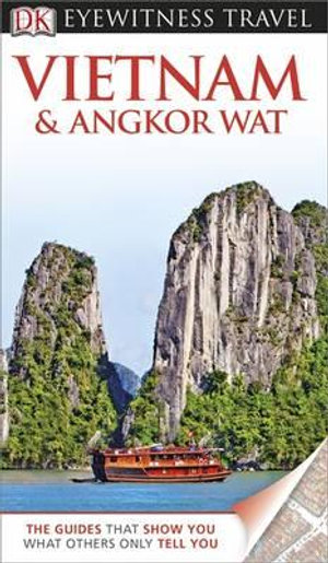 Vietnam and Angkor Wat DK Eyewitness Travel Guide - Richard Sterling