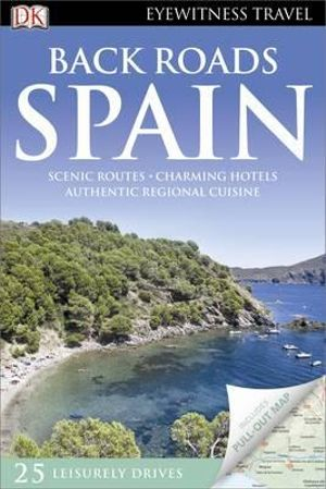 Back Roads Spain (EYEWITNESS TRAVEL BACK ROADS) DK Publishing