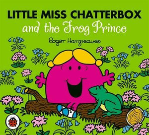 Little Miss Chatterbox and the Frog Prince : Mr Men and Little Miss Series - Roger Hargreaves