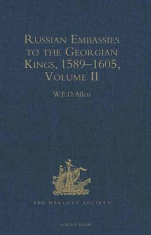 Russian Embassies to the Georgian Kings, 1589-1605 : Volume II - W. E. D. Allen