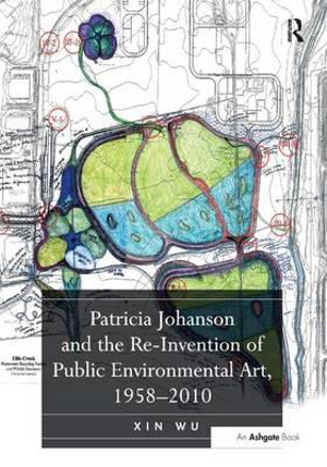 Patricia Johanson and the Re-Invention of Public Environmental Art, 1958-2010 Xin Wu
