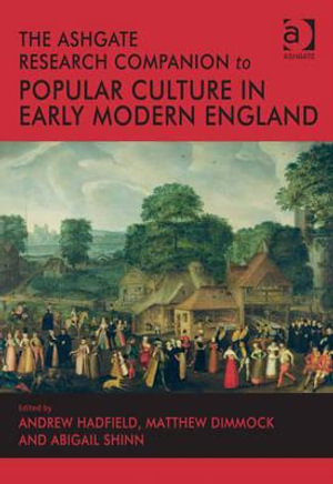 The Ashgate Research Companion to Popular Culture in Early Modern England - Andrew Hadfield