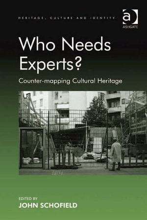 Who Needs Experts? : Counter-Mapping Cultural Heritage - John Schofield