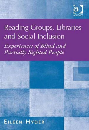 Reading Groups, Libraries and Social Inclusion : Experiences of Blind and Partially Sighted People - Eileen, Dr Hyder