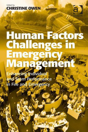 Human Factors Challenges in Emergency Management : Enhancing Individual and Team Performance in Fire and Emergency Services - Christine, Dr Owen