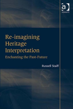 Re-imagining Heritage Interpretation : Enchanting the Past-Future - Russell, Dr Staiff