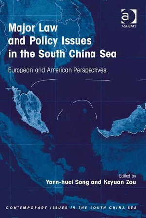 Major Law and Policy Issues in the South China Sea : European and American Perspectives - Yann-huei Song