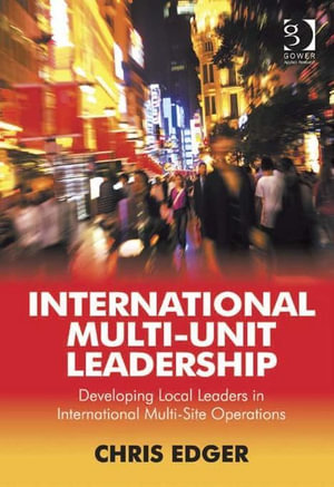 International Multi-Unit Leadership : Developing Local Leaders in International Multi-Site Operations - Chris, Professor Edger