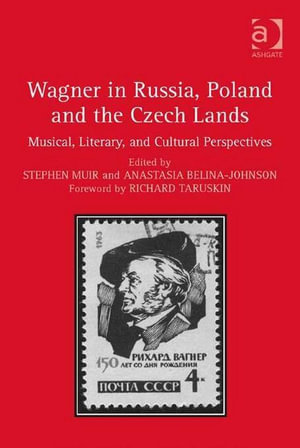 Wagner in Russia, Poland and the Czech Lands : Musical, Literary and Cultural Perspectives - Stephen Muir
