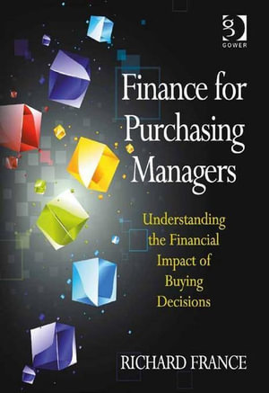 Finance for Purchasing Managers : Understanding the Financial Impact of Buying Decisions - Richard France