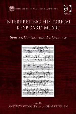 Interpreting Historical Keyboard Music : Sources, Contexts and Performance - Andrew Woolley