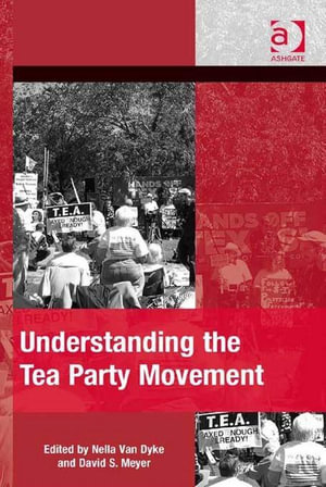 Understanding the Tea Party Movement - Nella Van Dyke