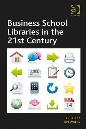 Business School Libraries in the 21st Century - Tim, Mr Wales