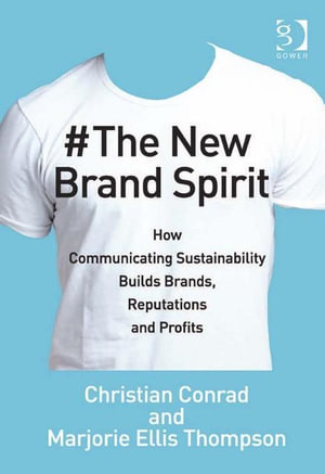 The New Brand Spirit : How Communicating Sustainability Builds Brands, Reputations and Profits - Marjorie Ellis, Ms Thompson